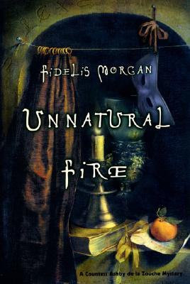 Unnatural Fire: A Countess Ashby de la Zouche Mystery, Morgan, Fidelis