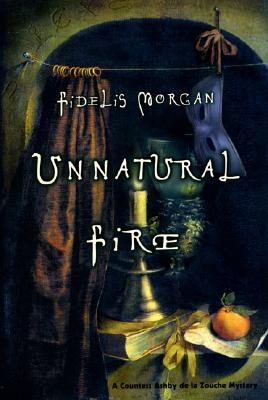 Unnatural Fire: A Countess Ashby de la Zouche Mystery, Morgan, Fidelis