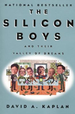The Silicon Boys: And Their Valley of Dreams, David A. Kaplan