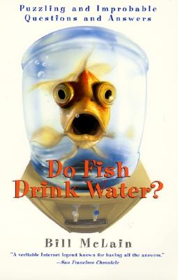 Image for Do Fish Drink Water?: Puzzling and Improbable Questions and Answers