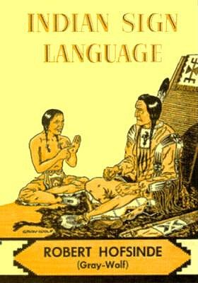 Indian Sign Language, Robert Hofsinde (Gray-Wolf)
