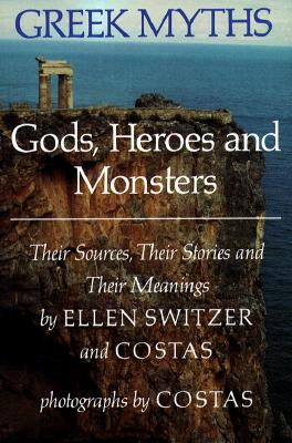 Image for Greek Myths: Gods, Heroes and Monsters: Their Sources, Their Stories and Their Meanings