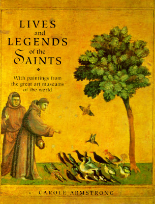 Image for Lives and Legends of the Saints: With Paintings from the Great Art Museums of the World