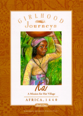 Kai: A Mission for Her Village- Africa, 1440 (Girlhood Journeys Collection, Book 1), Dawn C. Gill Thomas; Vanessa Holley [Illustrator]