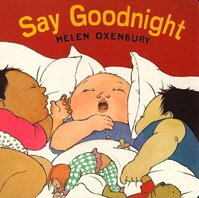 "Say Goodnight (Oxenbury Board Books), ""Oxenbury, Helen"""