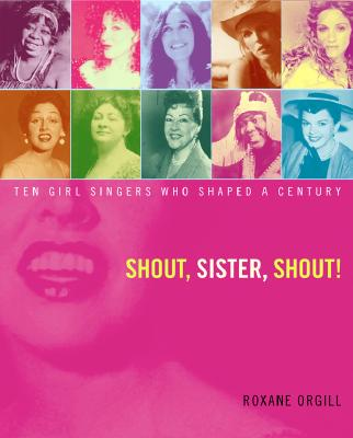 Image for Shout, Sister, Shout!: Ten Girl Singers Who Shaped A Century