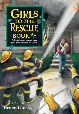 Girls to the Rescue Book 5 : Tales of Clever Courageous Girls from Around the World, Bruce Lansky