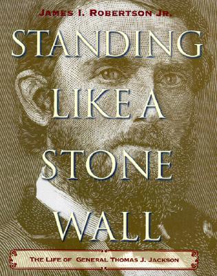 Image for Standing Like a Stone Wall: The Life of General Thomas J. Jackson