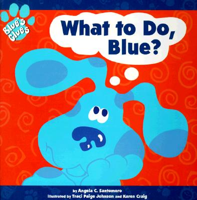Image for What to Do, Blue? (Blue's Clues (8x8 Paperback))