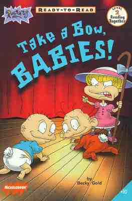 Image for Take a Bow, Babies!: Level 2 (Rugrats Ready-To-Read)