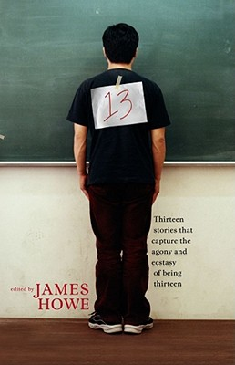 Image for 13: Thirteen Stories That Capture the Agony and Ecstasy of Being Thirteen