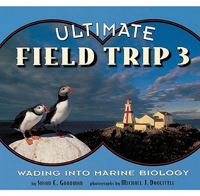 Ultimate Field Trip 3: Wading into Marine Biology, Goodman, Susan E.