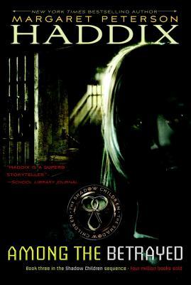 Among The Betrayed  (Shadow Children #3), Margaret Peterson Haddix
