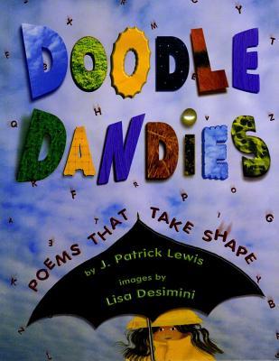 "Doodle Dandies: Poems That Take Shape, ""Lewis, J. Patrick"""