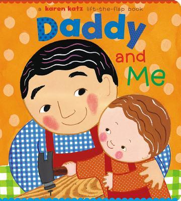 """Daddy and Me (Karen Katz Lift-the-Flap Books), """"Katz, Karen"""""""