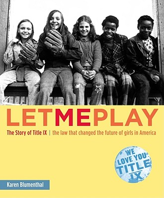 Let Me Play: The Story of Title IX: The Law That Changed the Future of Girls in America, Blumenthal, Karen