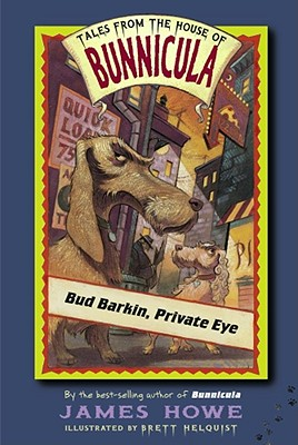 """Bud Barkin, Private Eye (Tales From the House of Bunnicula)"", ""Howe, James"""