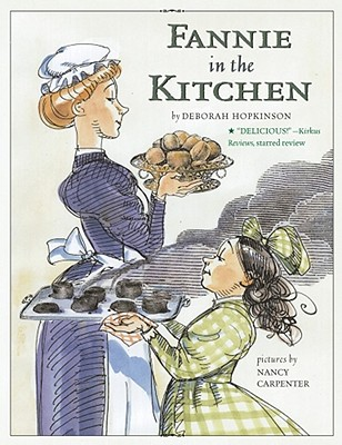 "Fannie in the Kitchen: The Whole Story from Soup to Nuts of How Fannie Farmer Invented Recipes with Precise Measurements, ""Hopkinson, Deborah"""