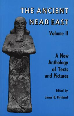 The Ancient Near East Volume 2: A New Anthology of Texts and Pictures, Pritchard, James B [Ed]