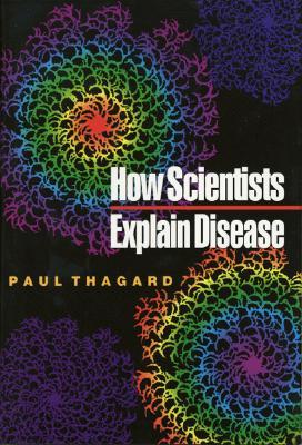 How Scientists Explain Disease, Thagard, Paul