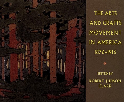 Image for The Arts and Crafts Movement in America 1876-1916