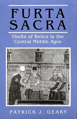 Furta Sacra: Thefts of Relics in the Central Middle Ages, Geary, Patrick J.