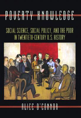 Image for Poverty Knowledge: Social Science, Social Policy, and the Poor in Twentieth-Century U.S. History (Politics and Society in Modern America (59))