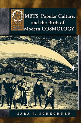 Comets, Popular Culture, and the Birth of Modern Cosmology, Schechner, Sara