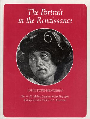The Portrait in the Renaissance: The A. W. Mellon Lectures in the Fine Arts, John Pope-Hennessy