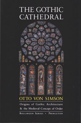 The Gothic Cathedral : Origins of Gothic Architecture and the Medieval Concept of Order, OTTO VON SIMSON