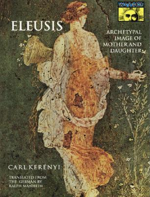 Eleusis: Archetypal Image of Mother and Daughter, Ker�nyi, Carl