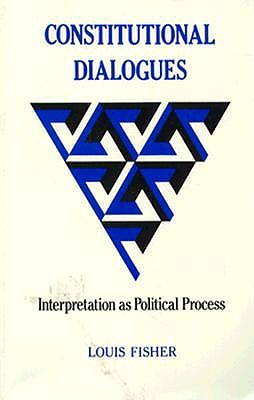 Image for Constitutional Dialogues: Interpretation as Political Process