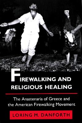 Image for Firewalking and Religious Healing: The Anastenaria of Greece and the American Fi