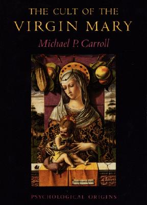 The Cult of the Virgin Mary, Carroll, Michael P.
