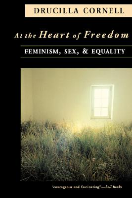 At The Heart Of Freedom, Drucilla Cornell