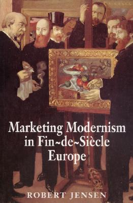 Image for Marketing Modernism in Fin-de-Siècle Europe