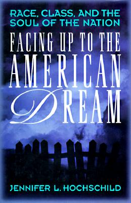 Facing Up to the American Dream: Race, Class, and the Soul of the Nation, Hochschild, Jennifer L.