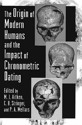 Image for The Origin of Modern Humans and the Impact of Chronometric Dating (Princeton Legacy Library (257))