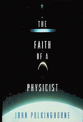 The Faith of a Physicist, John C. Polkinghorne, J. C. Polkinghorne