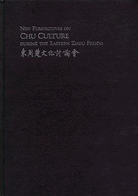 Image for New Perspectives on Chu Culture During the Eastern Zhou Period: Tung Chou Ch'U Wen Hua T'Ao Lun Hui
