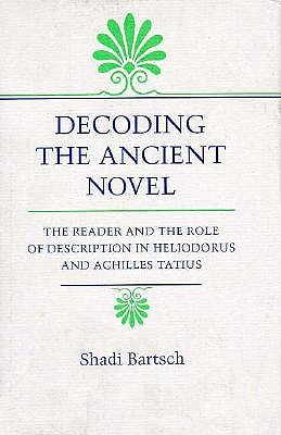 Image for Decoding the Ancient Novel: The Reader and the Role of Description in Heliodorus and Achilles Tatius (Princeton Legacy Library)