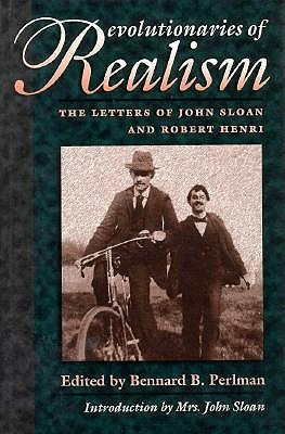 Image for Revolutionaries of Realism: the Letters of John Sloan and Robert Henri