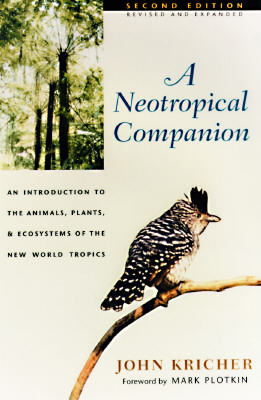 A Neotropical Companion: An Introduction to the Animals, Plants and Ecosystems of the New World Tropics, John C. Kricher