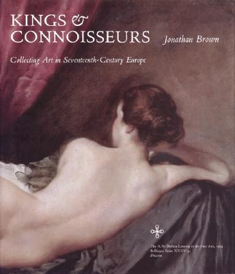 Image for Kings and Connoisseurs: Collecting Art in Seventeenth-Century Europe
