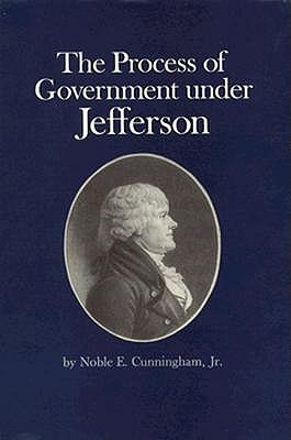 The Process of Government under Jefferson, Cunningham, Noble