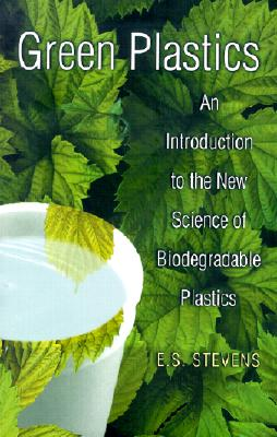 Green Plastics: An Introduction to the New Science of Biodegradable Plastics., Stevens, E. S.