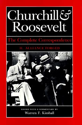 Image for Churchill & Roosevelt: The Complete Correspondence. Three Volumes. I. Alliance Emerging October 1933 - November 1942; II. Alliance Forged November 1942 - February 1944; III. Alliance Declining February 1944 - April 1945