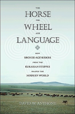 Image for Horse, the Wheel, and Language: How Bronze-Age Riders from the Eurasian Steppes