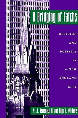 Image for A Bridging of Faiths; Religion and Politics in a New England City {Springfield}