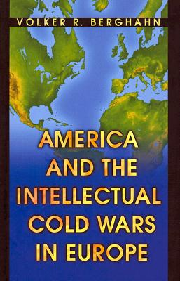Image for America and the Intellectual Cold Wars in Europe